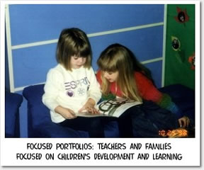Focused Portfolios: Teachers and Families focused on children's development and learning.
